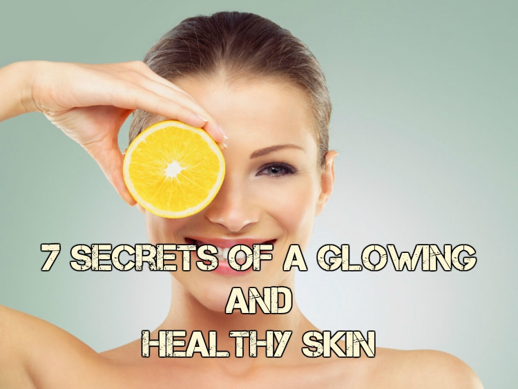 7 Secrets of a Glowing and Healthy Skin